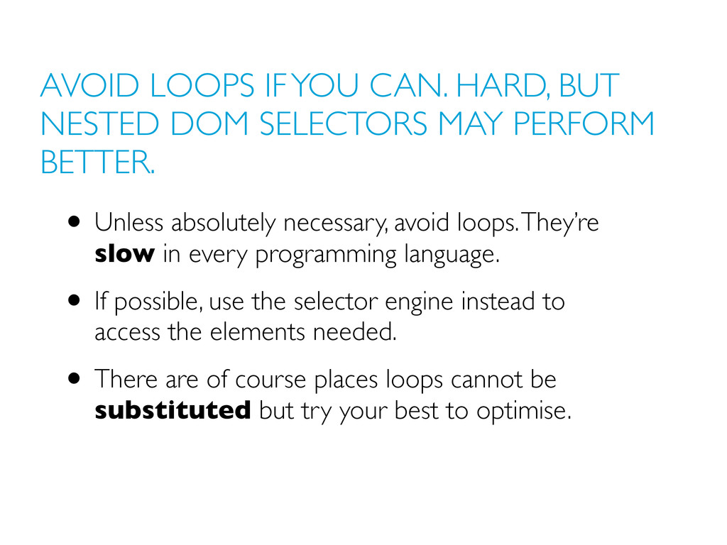 AVOID LOOPS IF YOU CAN. HARD, BUT NESTED DOM SE...