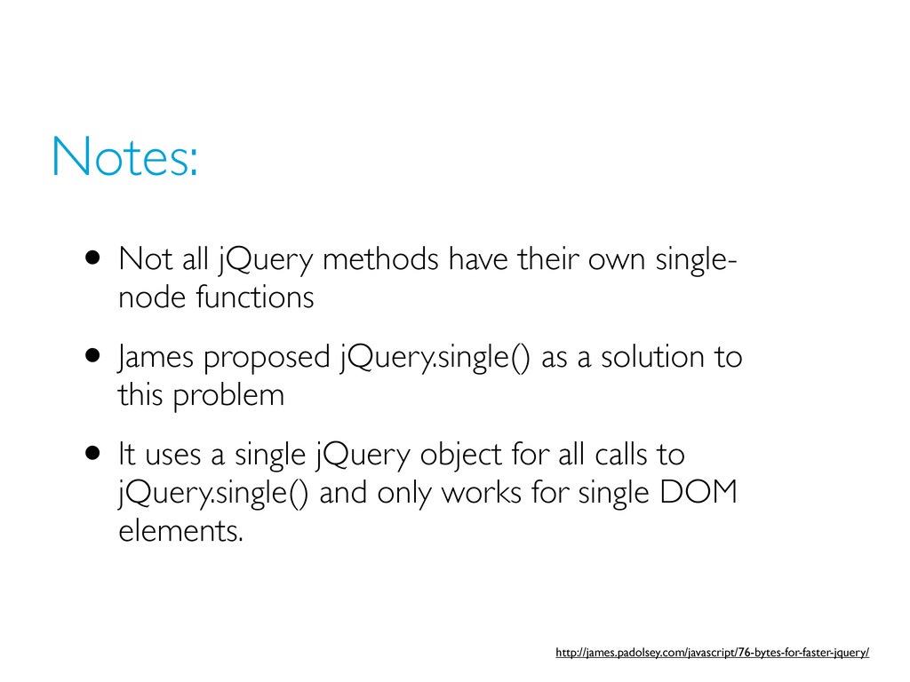 Notes: • Not all jQuery methods have their own ...