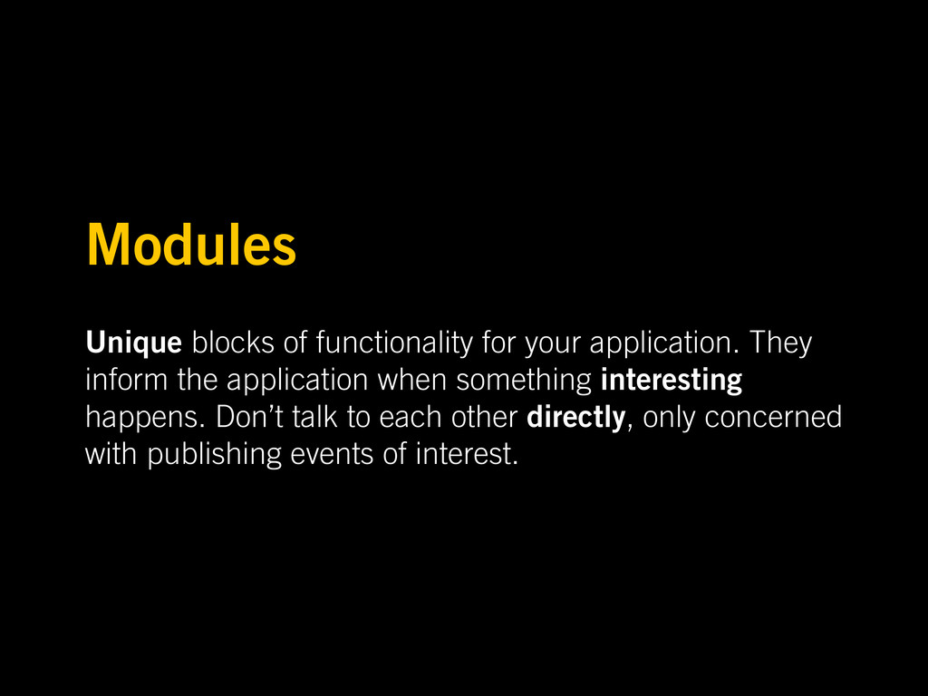 Modules Unique blocks of functionality for your...