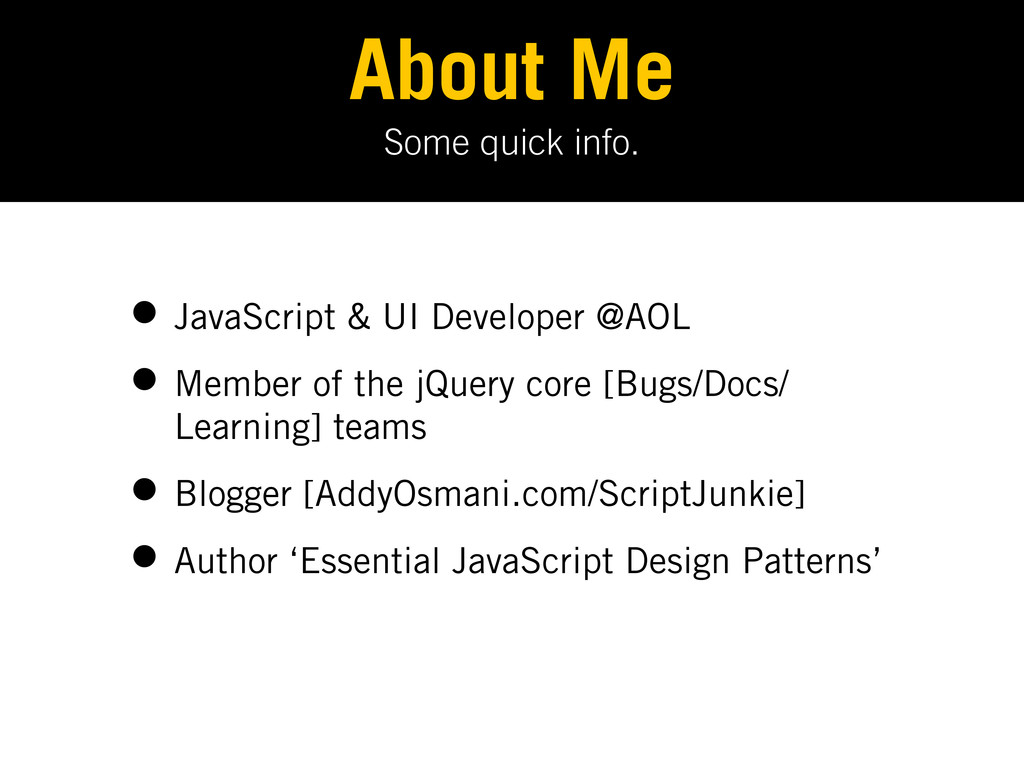 Some quick info. About Me • JavaScript & UI Dev...