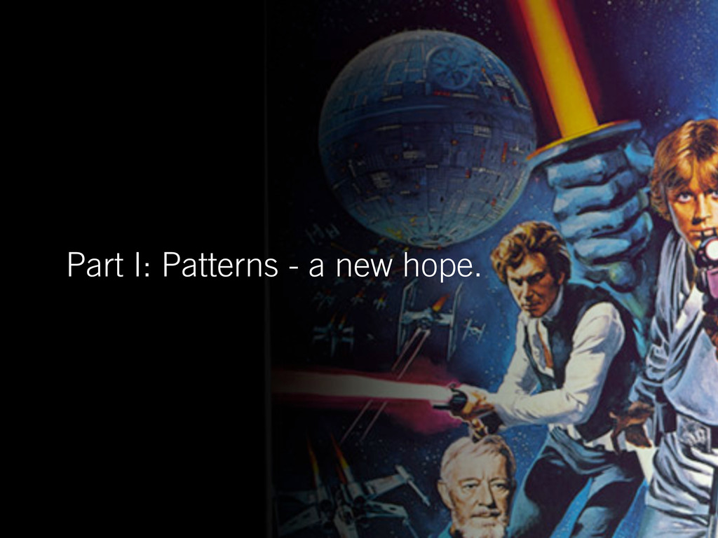 Part I: Patterns - a new hope.