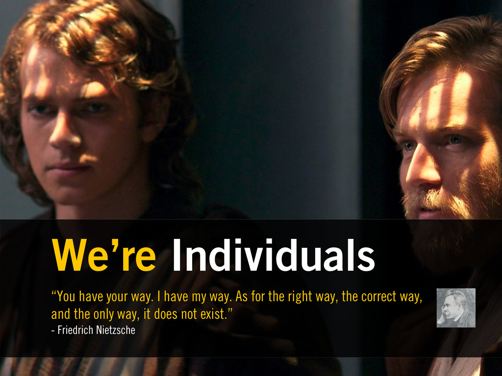 "We're Individuals ""You have your way. I have my..."