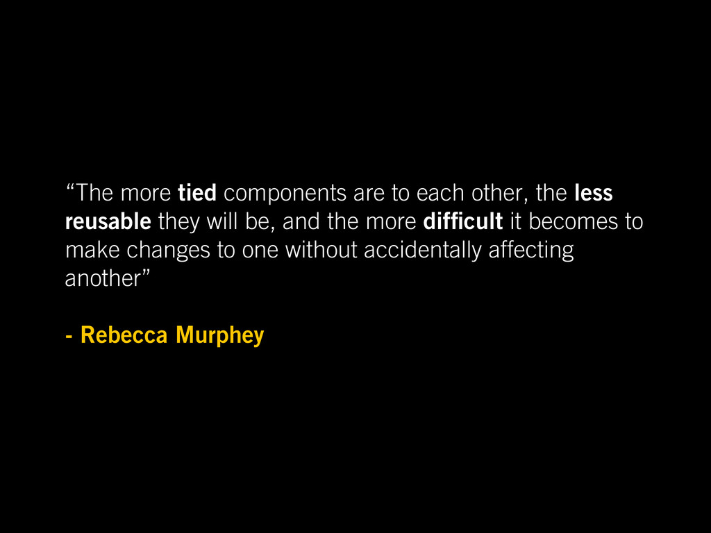 """The more tied components are to each other, th..."