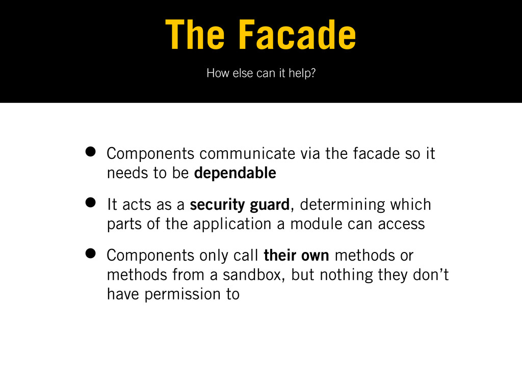 How else can it help? The Facade • Components c...