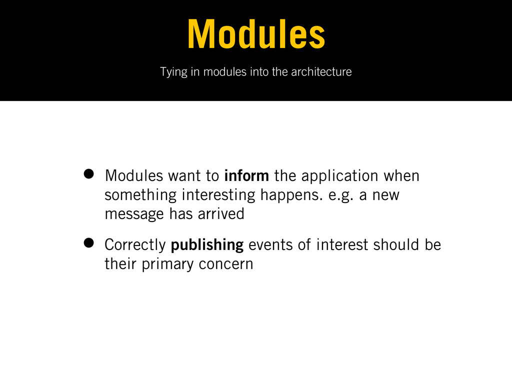 Tying in modules into the architecture Modules ...