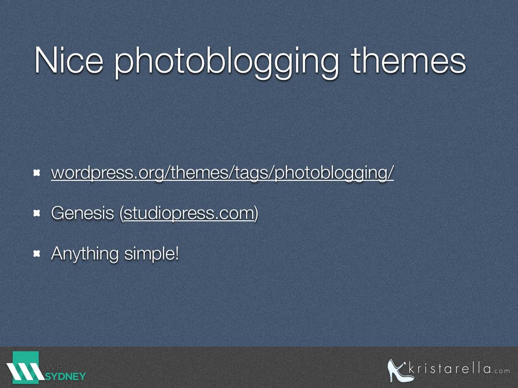 Nice photoblogging themes wordpress.org/themes/...