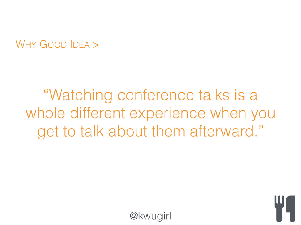 """@kwugirl """"Watching conference talks is a whole ..."""