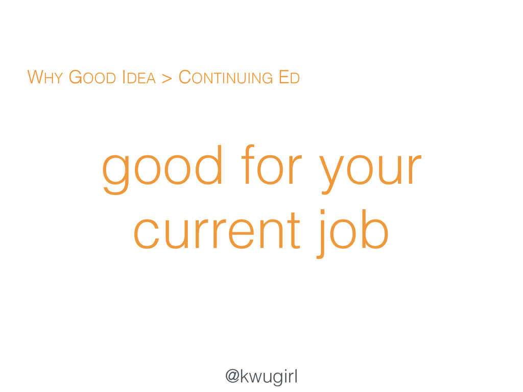 @kwugirl good for your current job WHY GOOD IDE...