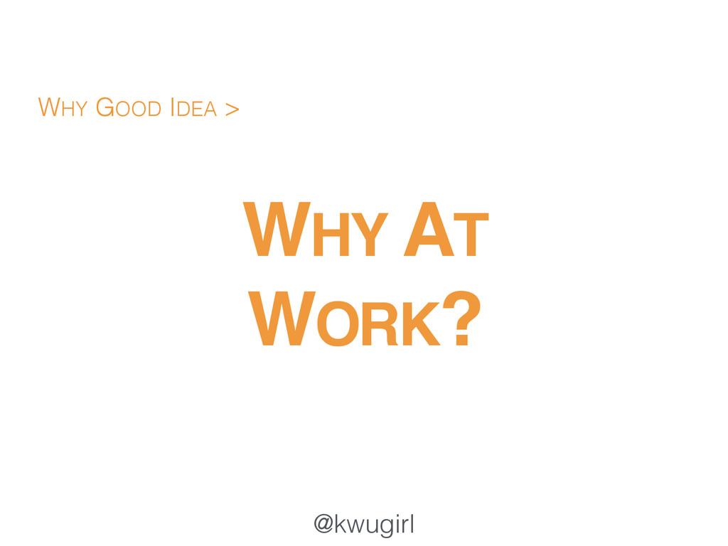 @kwugirl WHY AT ! WORK? WHY GOOD IDEA >