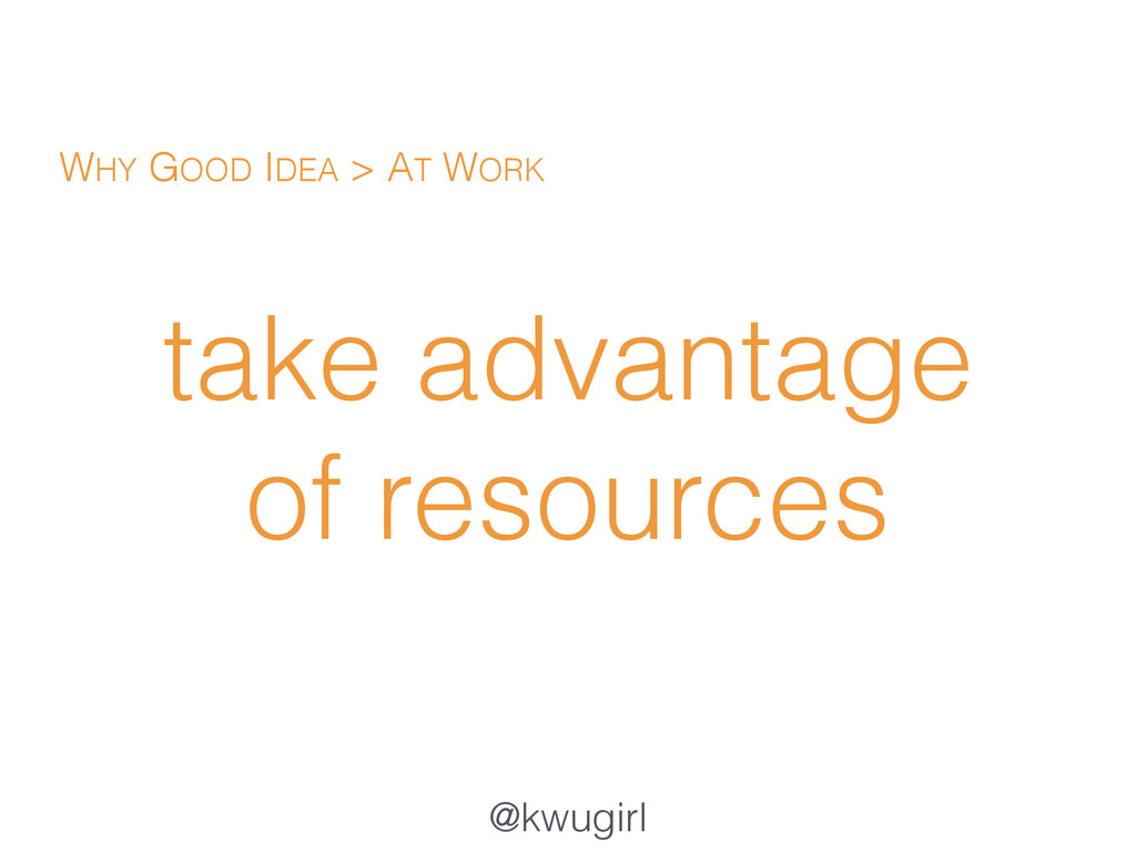 @kwugirl take advantage of resources WHY GOOD I...
