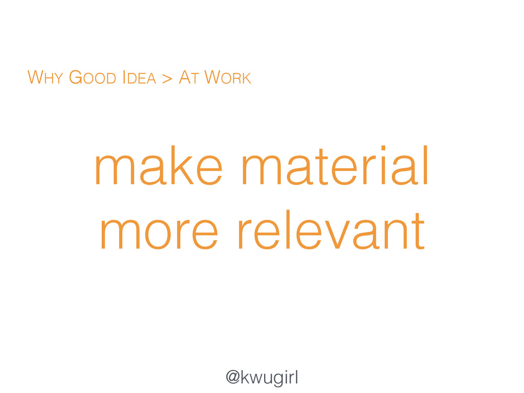 @kwugirl make material more relevant WHY GOOD I...