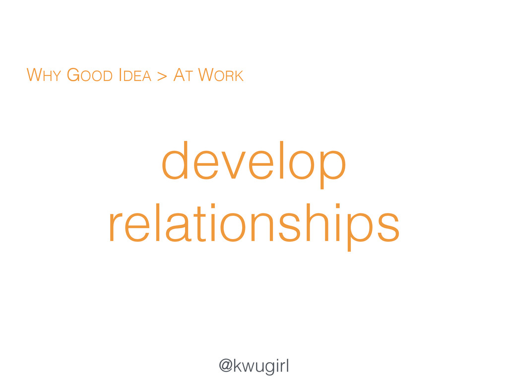 @kwugirl develop relationships WHY GOOD IDEA > ...