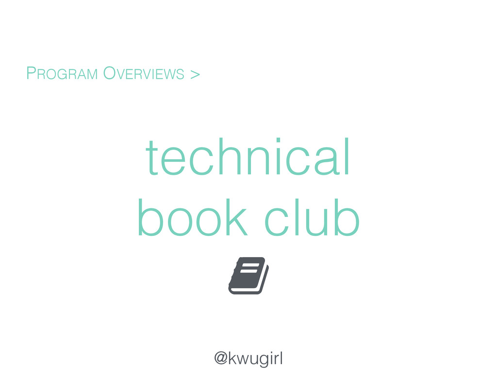 @kwugirl technical book club PROGRAM OVERVIEWS >