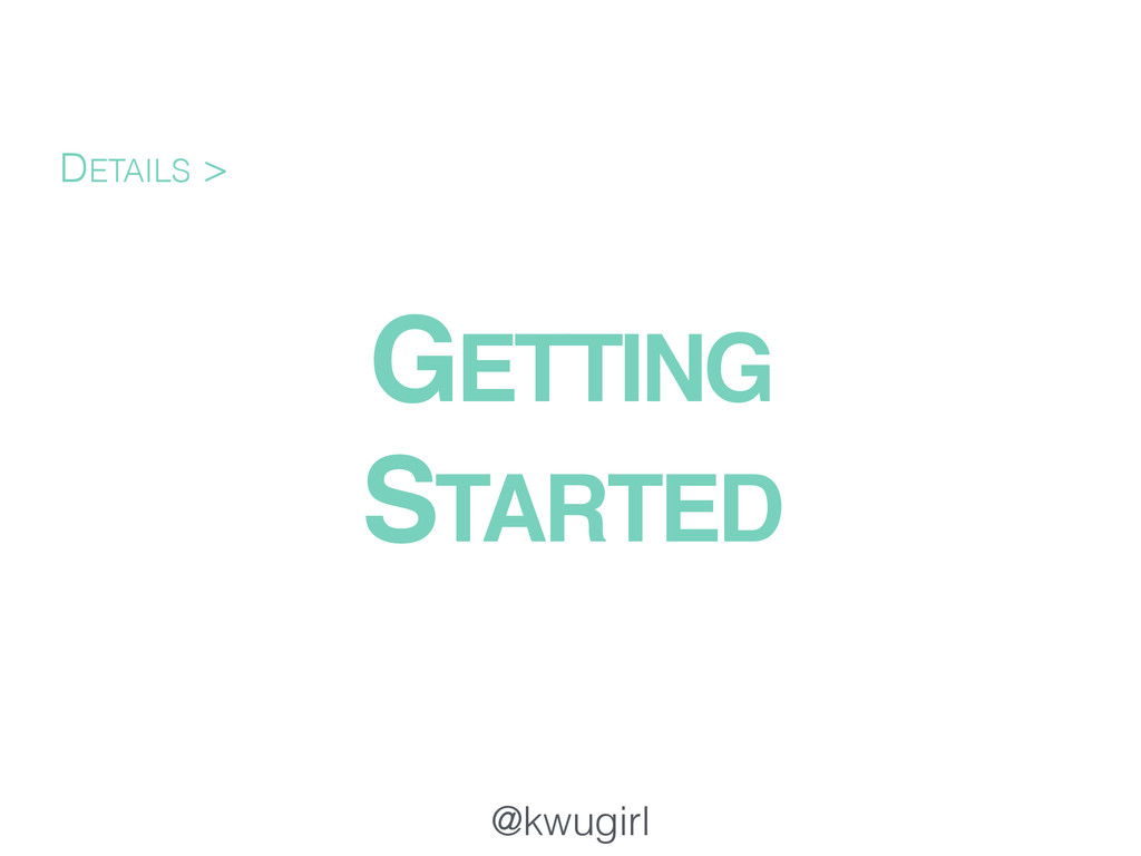 @kwugirl GETTING ! STARTED DETAILS >