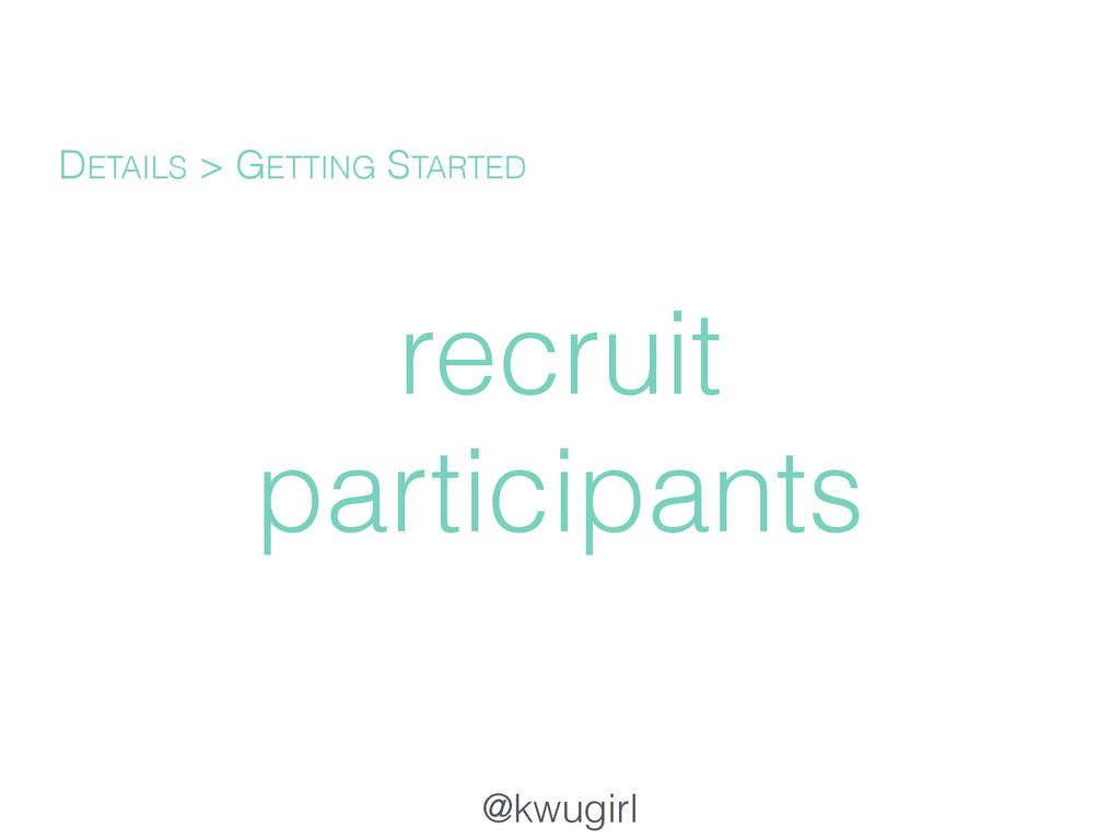 @kwugirl recruit participants DETAILS > GETTING...