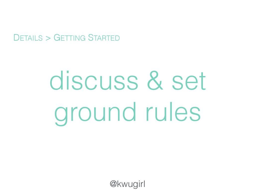 @kwugirl discuss & set ground rules DETAILS > G...