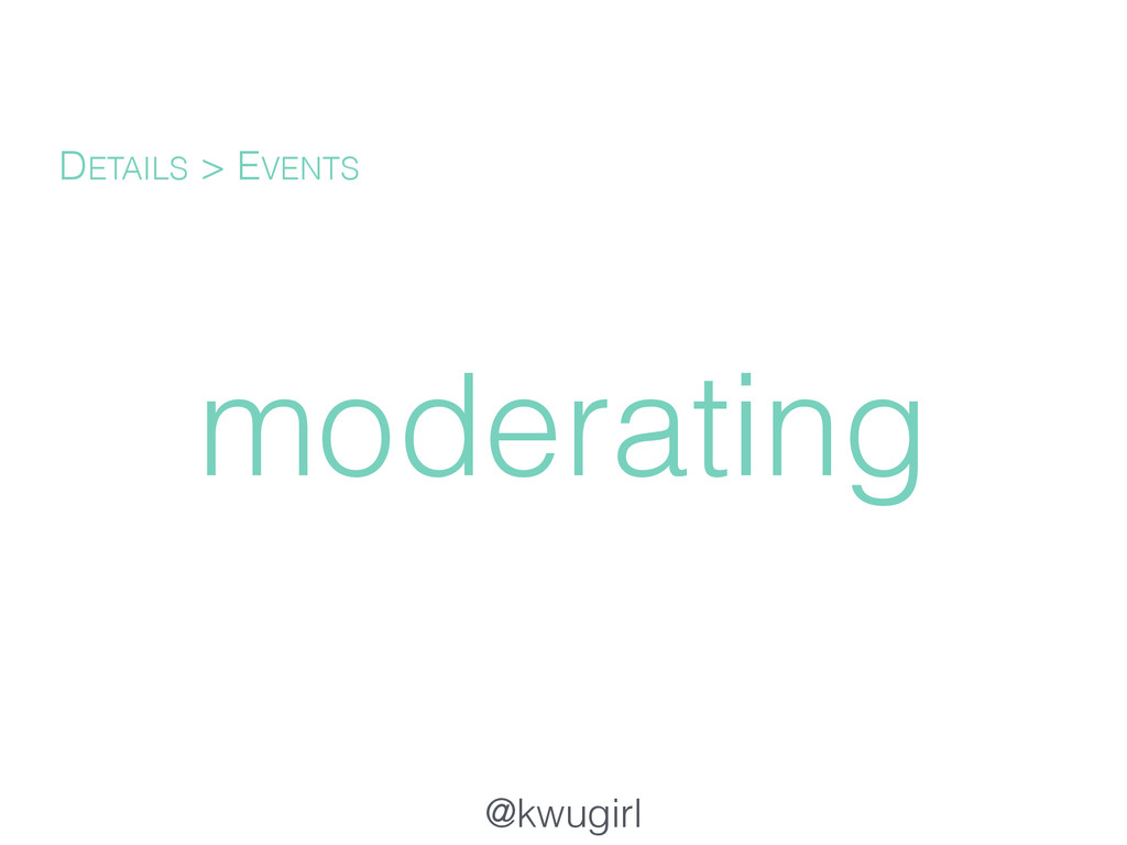 @kwugirl moderating DETAILS > EVENTS