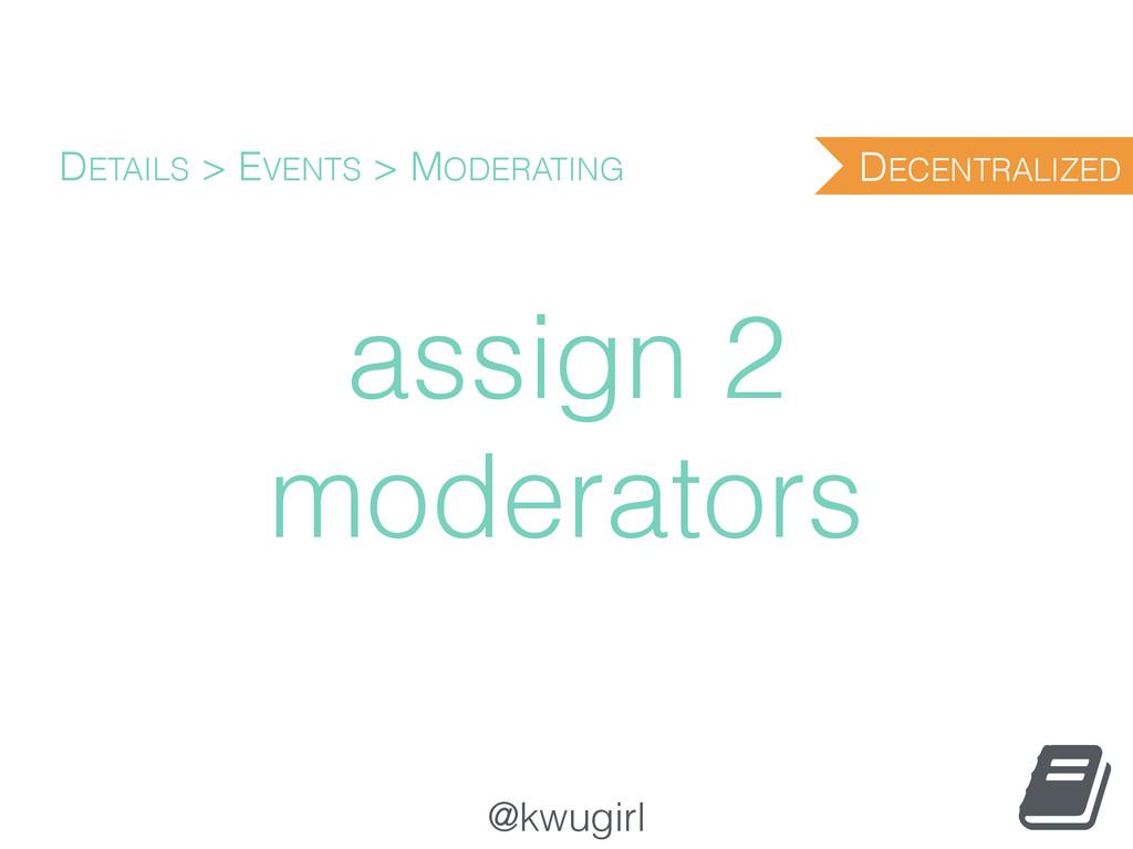 @kwugirl assign 2 moderators DETAILS > EVENTS >...