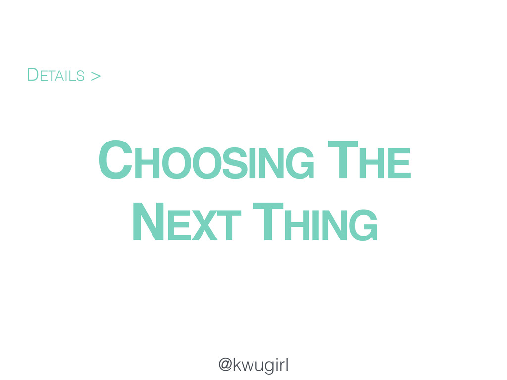 @kwugirl CHOOSING THE NEXT THING DETAILS >