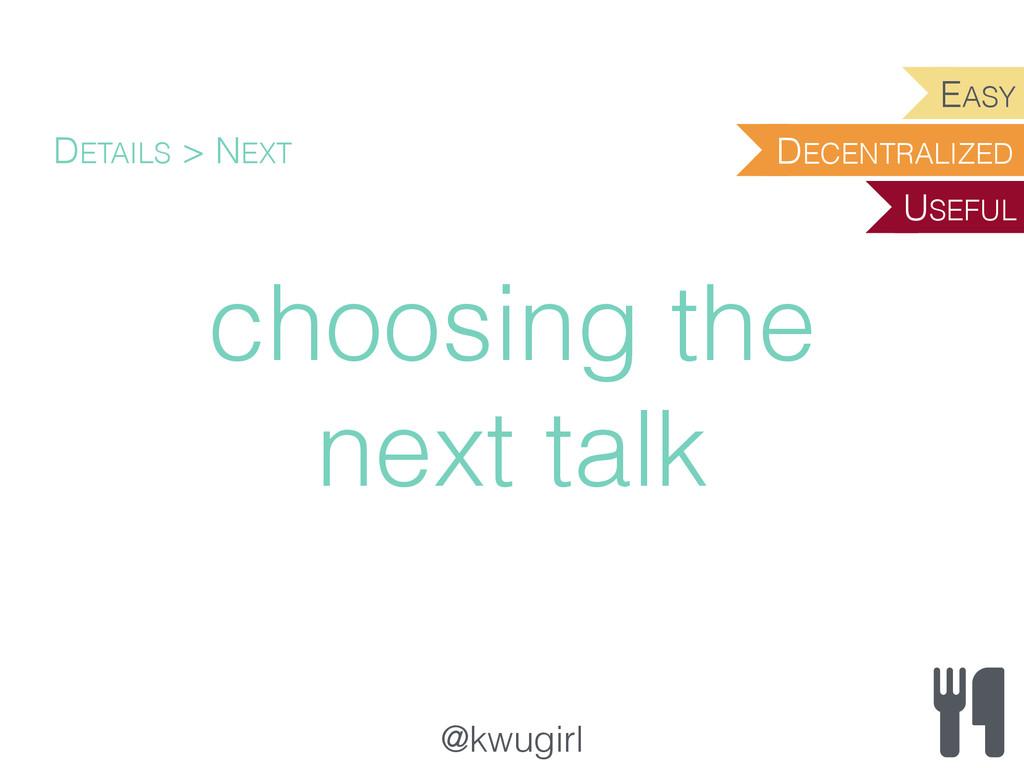 @kwugirl choosing the next talk DETAILS > NEXT ...