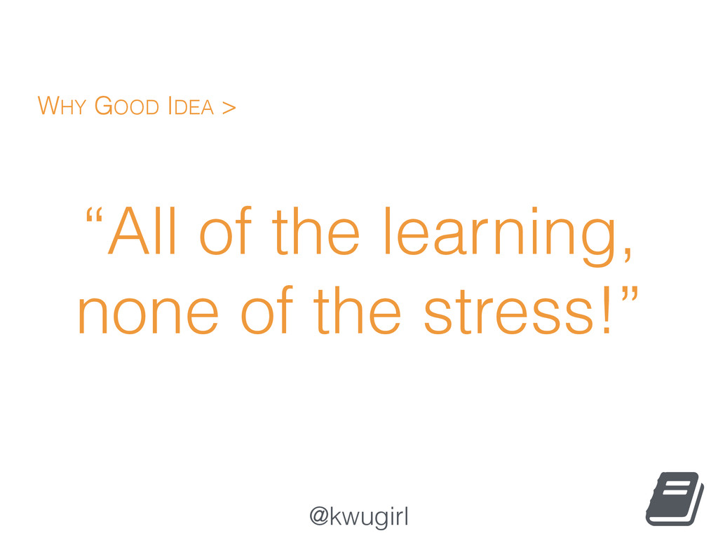 """@kwugirl """"All of the learning, none of the stre..."""