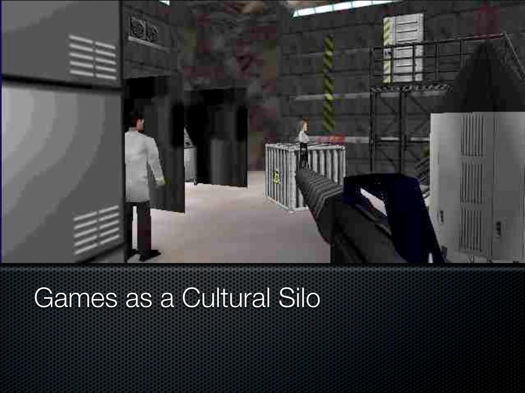 Games as a Cultural Silo