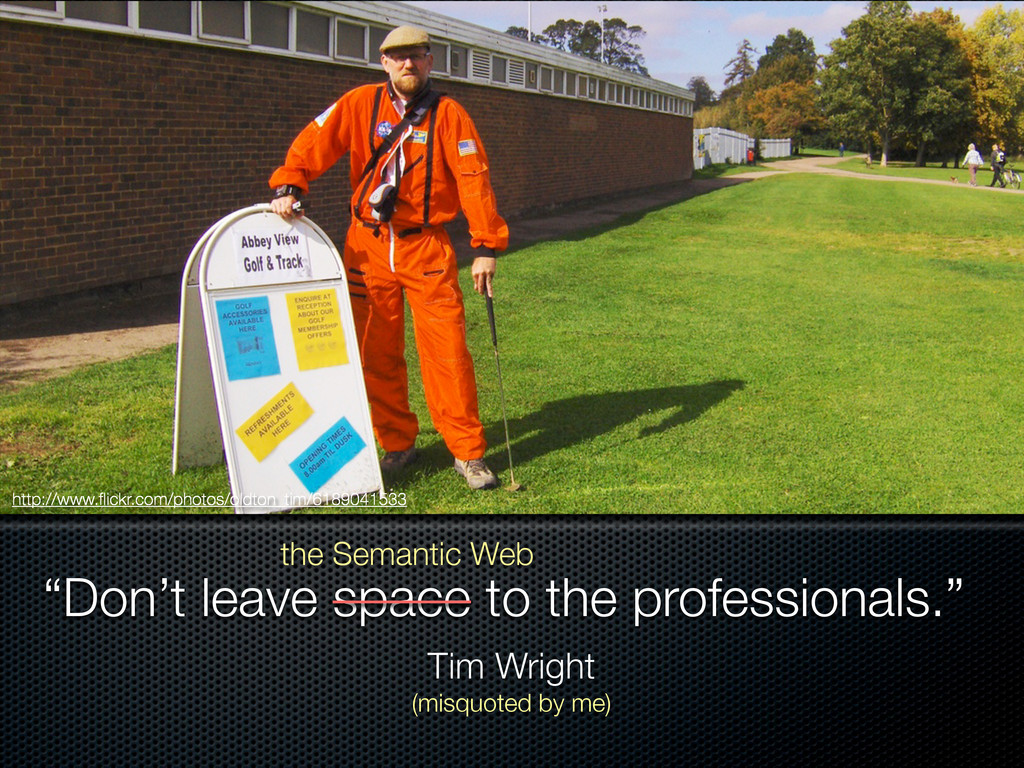 """""""Don't leave space to the professionals."""" Tim W..."""