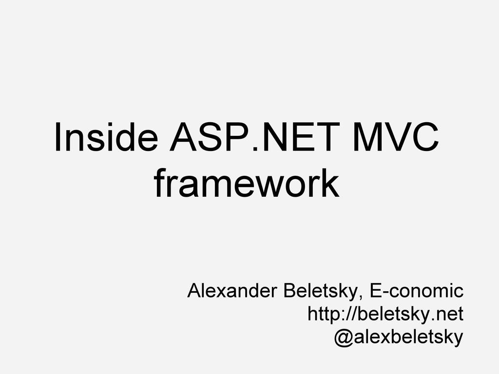 Inside ASP.NET MVC framework Alexander Beletsky...