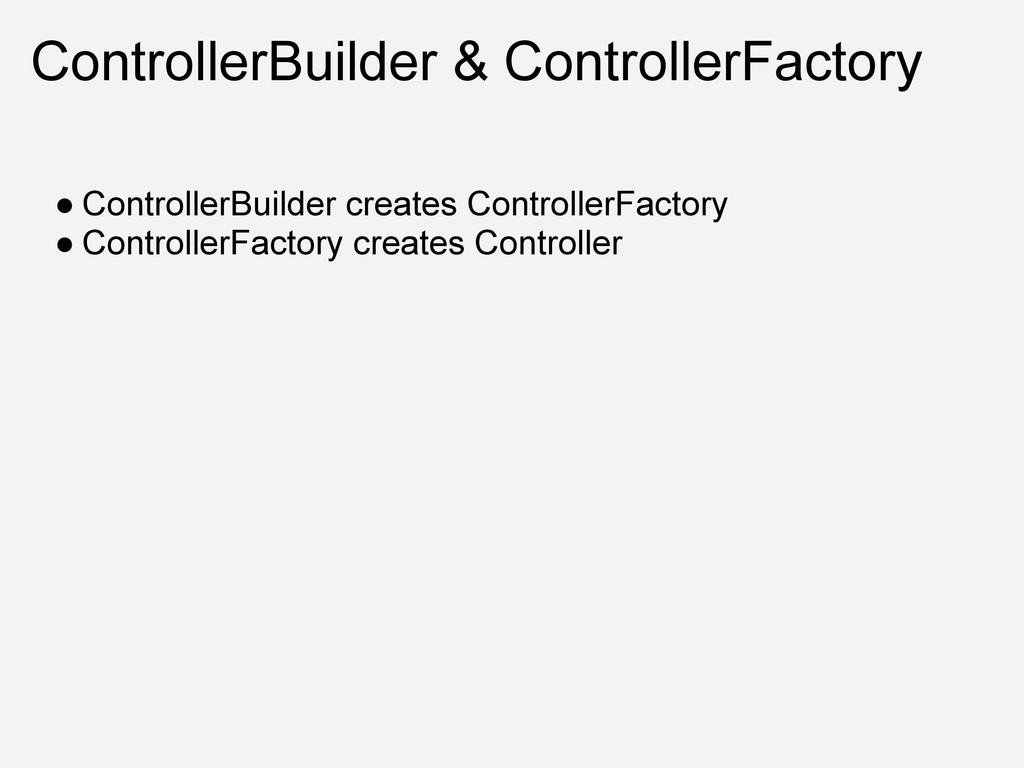 ControllerBuilder & ControllerFactory ● Control...