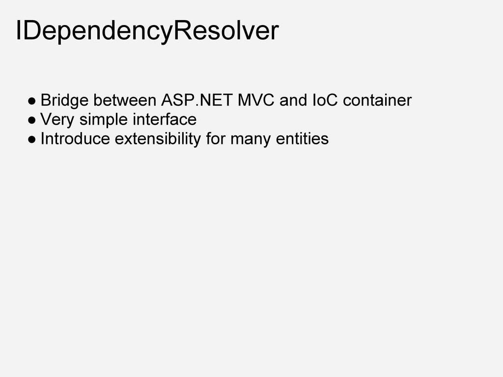 IDependencyResolver ● Bridge between ASP.NET MV...