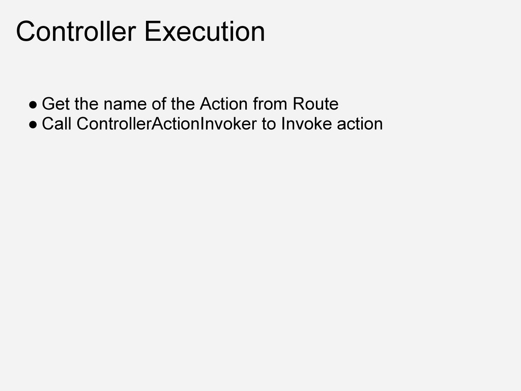 Controller Execution ● Get the name of the Acti...