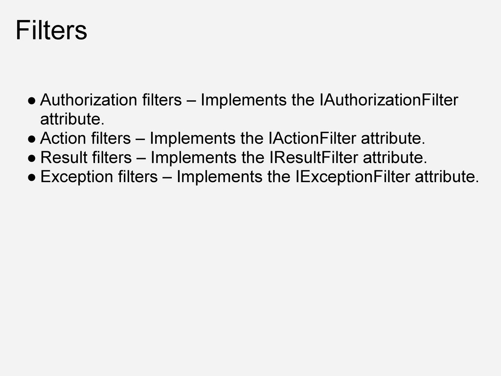 Filters ● Authorization filters – Implements th...