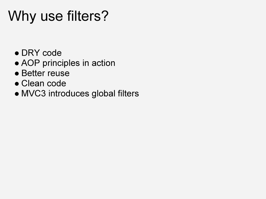Why use filters? ● DRY code ● AOP principles in...