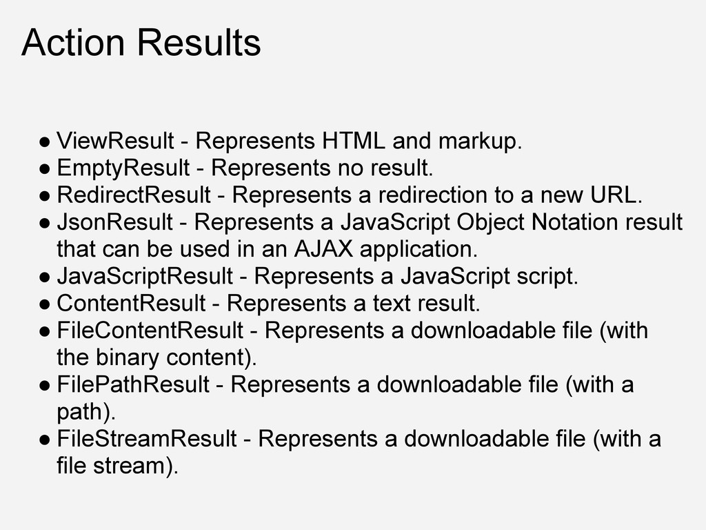 Action Results ● ViewResult - Represents HTML a...