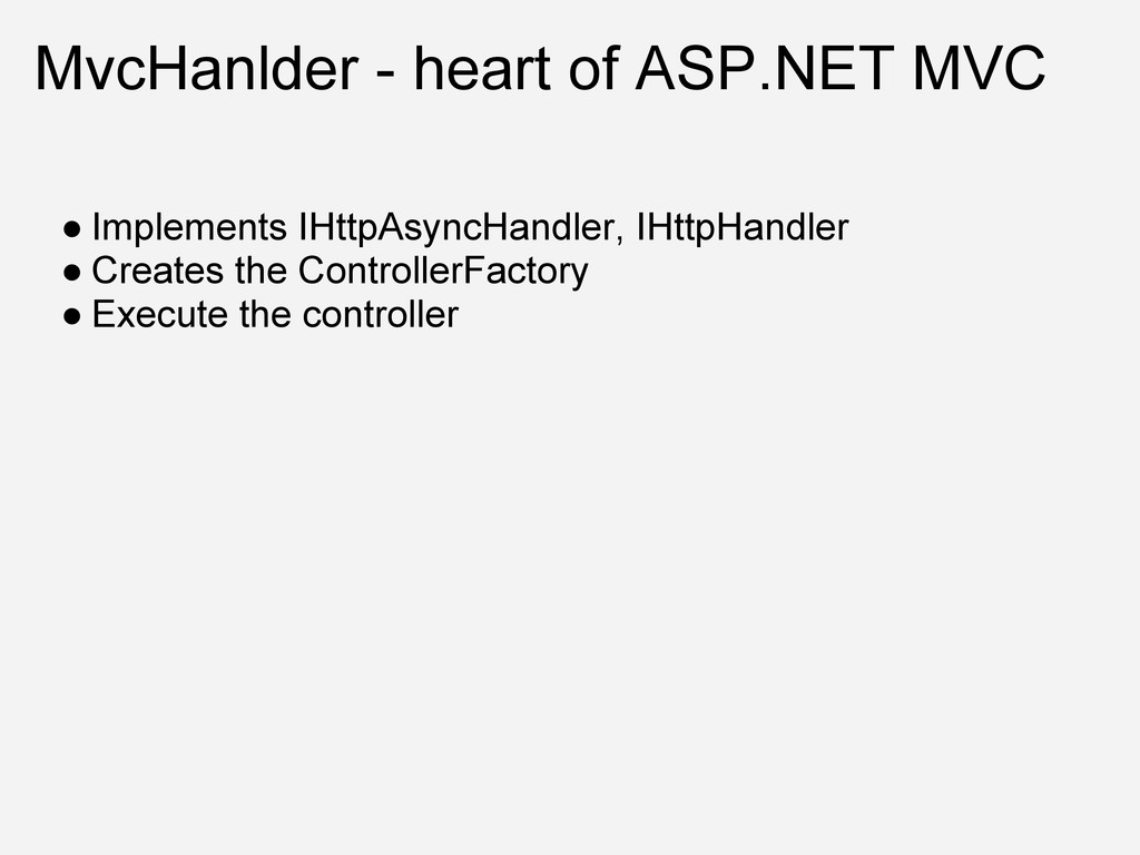 MvcHanlder - heart of ASP.NET MVC ● Implements ...