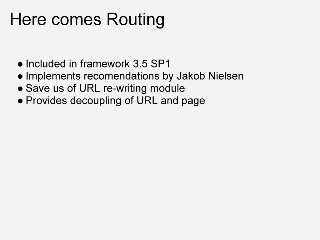 Here comes Routing ● Included in framework 3.5 ...