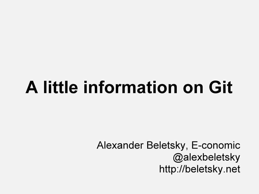 A little information on Git Alexander Beletsky,...
