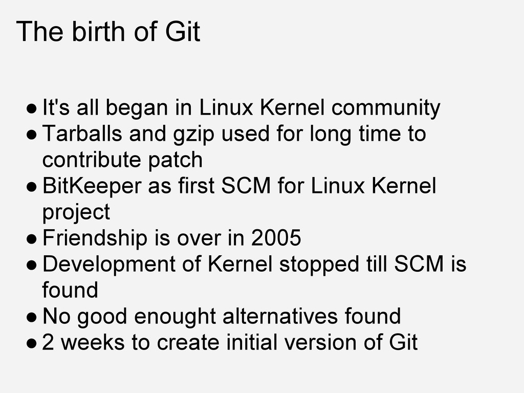 The birth of Git ● It's all began in Linux Kern...