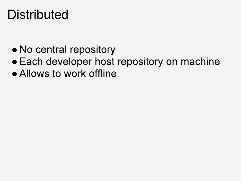 Distributed ● No central repository ● Each deve...