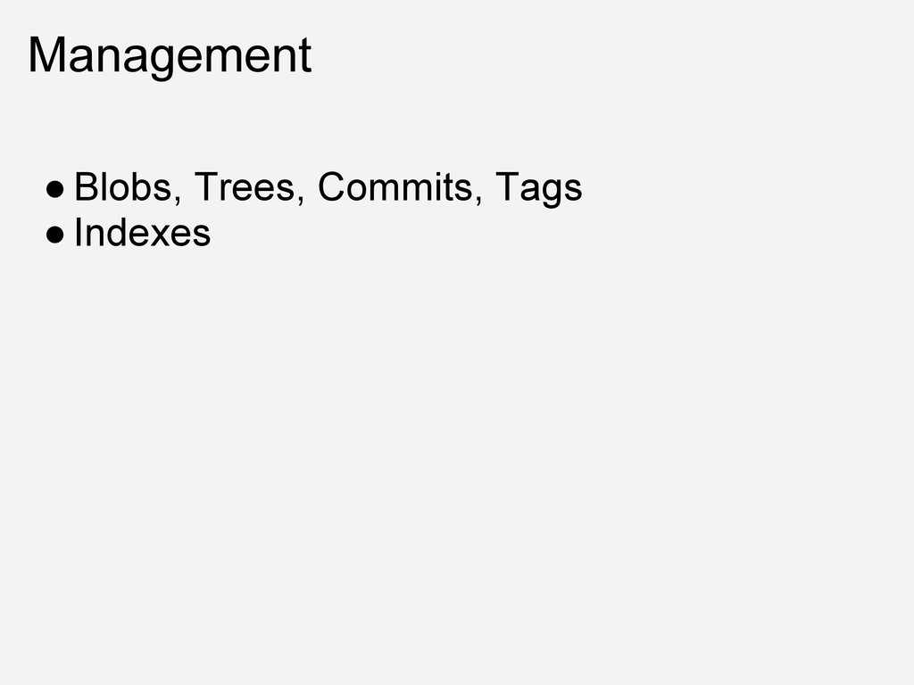 Management ● Blobs, Trees, Commits, Tags ● Inde...