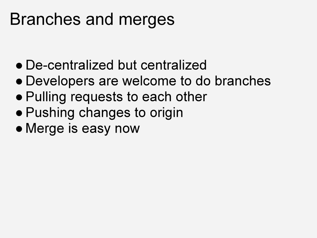 Branches and merges ● De-centralized but centra...