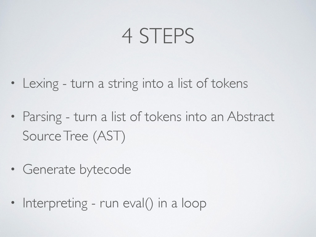 4 STEPS • Lexing - turn a string into a list of...