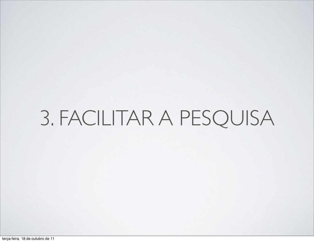 3. FACILITAR A PESQUISA terça-feira, 18 de outu...