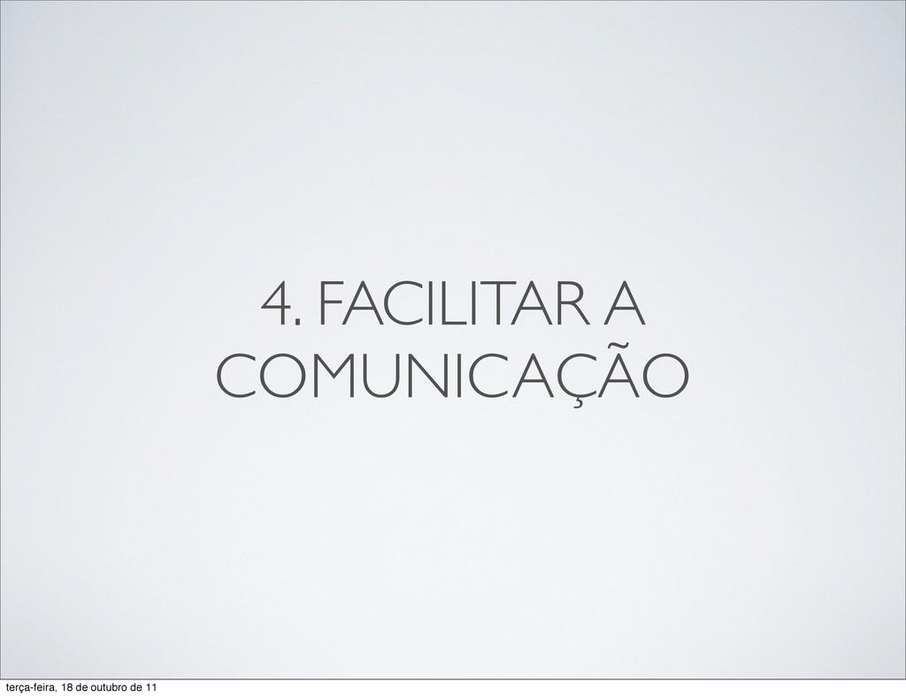 4. FACILITAR A COMUNICAÇÃO terça-feira, 18 de o...