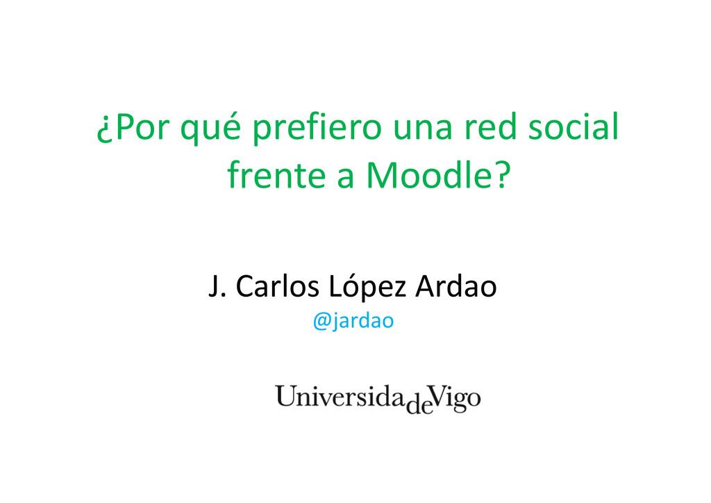 J. Carlos López Ardao @jardao ¿Por qué prefiero...