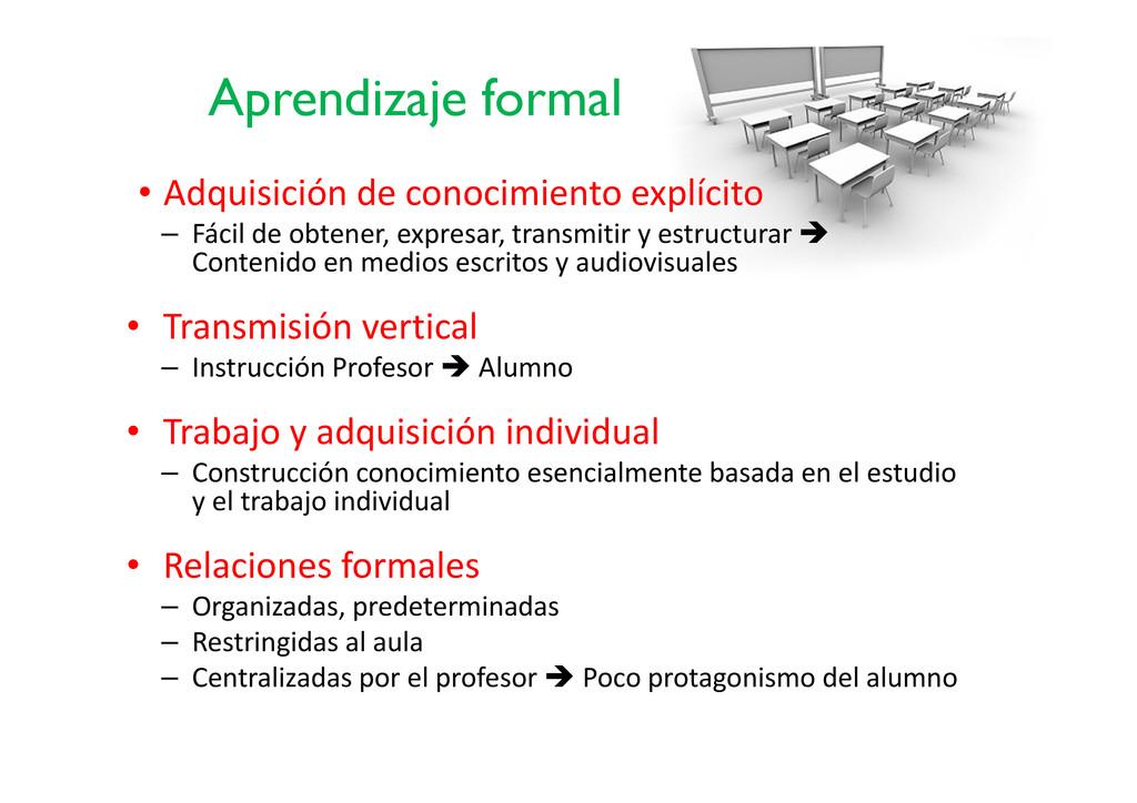 Aprendizaje formal • Adquisición de conocimient...