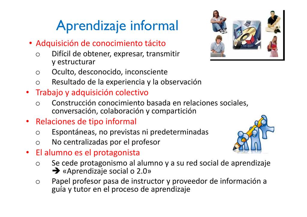 Aprendizaje informal • Adquisición de conocimie...