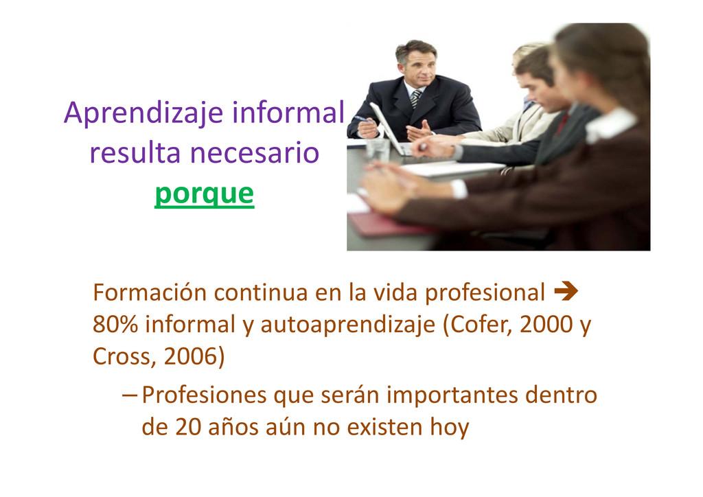 Aprendizaje informal resulta necesario porque F...