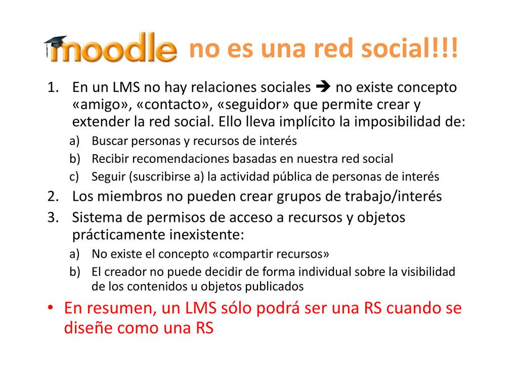 no es una red social!!! 1. En un LMS no hay rel...