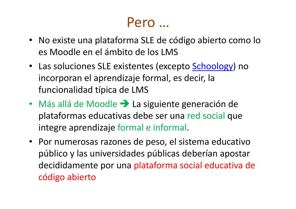 Pero … • No existe una plataforma SLE de código...